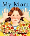My Mom by Anthony Browne