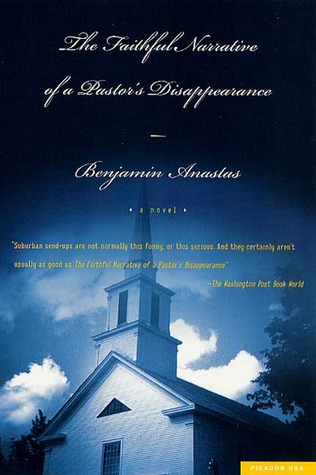 The Faithful Narrative of a Pastor's Disappearance by Benjamin Anastas