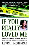 If You Really Loved Me: Two Teenage Girls and a Shocking Double Murder