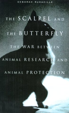 The Scalpel and the Butterfly:The War Between Animal Research and Animal Protection