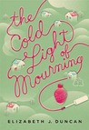 The Cold Light of Mourning by Elizabeth J. Duncan