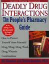 The People's Guide To Deadly Drug Interactions: How To Protect Yourself From Life-Threatening Drug-Drug, Drug-Food, Drug-Vitamin Combinations