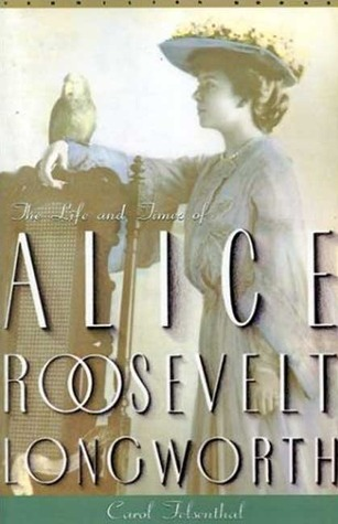 Princess Alice: The Life and Times of Alice Roosevelt Longworth
