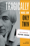 Tragically I Was an Only Twin: The Complete Peter Cook