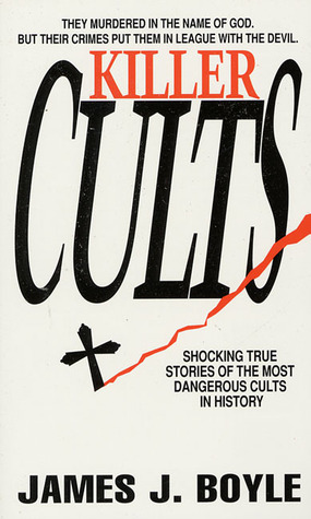 Killer Cults: Shocking True Stories of the Most Dangerous Cults In History