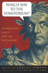 Which Way to the Vomitorium?: Vernacular Latin for All Occasions