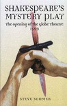 Shakespeare's Mystery Play: The Opening of the Globe Theatre 1599