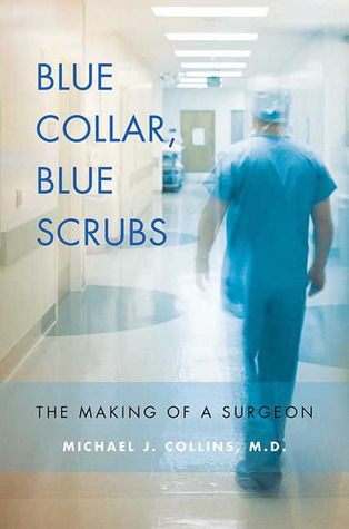 Blue Collar, Blue Scrubs by Michael J. Collins