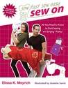 Sew On: All You Need to Know to Start Sewing and Serging Today! (Sew Fast Sew Easy)