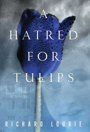 A Hatred for Tulips by Richard Lourie