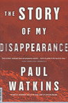 The Story of My Disappearance: A Novel