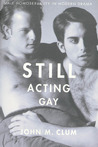 Still Acting Gay: Male Homosexuality in Modern Drama