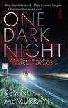 One Dark Night: A True Story of Deceit, Desire, and Murder in a Peaceful Town