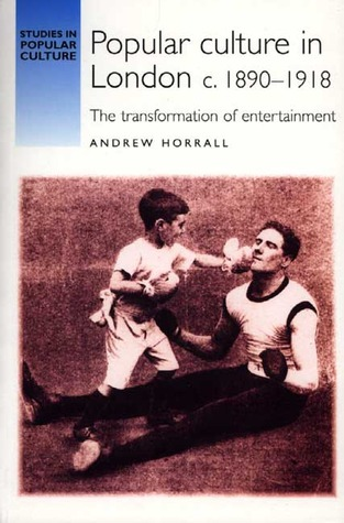 Popular Culture in London C.1890-1918: The Transformation of Entertainment