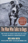 The Man Who Talks to Dogs: The Story of Randy Grim and His Fight to Save America's Abandoned Dogs