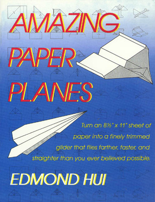 """Amazing Paper Planes: Turn an 8 1/2"""" x 11"""" Sheet of Paper into a Finely Trimmed Glider that Flies Farther, Faster, and Straighter than You Ever Believed Possible."""