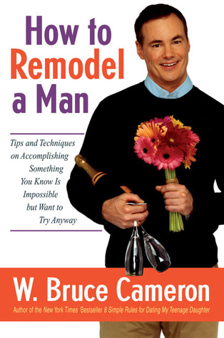 How to Remodel a Man by W. Bruce Cameron
