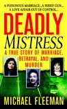 Deadly Mistress: A True Story of Marriage, Betrayal and Murder