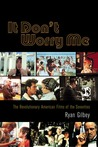It Don't Worry Me: The Revolutionary American Films of the Seventies