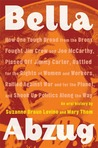 Bella Abzug: How One Tough Broad from the Bronx Fought Jim Crow and Joe McCarthy, Pissed Off Jimmy Carter, Battled for the Rights of Women and Workers, ... Planet, and Shook Up Politics Along the Way