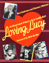 Loving Lucy: An Illustrated Tribute to Lucille Ball