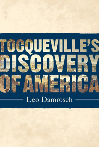 Tocqueville's Discovery of America by Leo Damrosch
