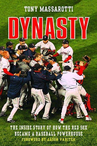 Dynasty: The Inside Story of How the Red Sox Became a Baseball Powerhouse