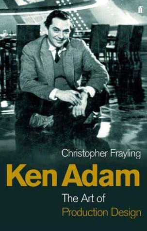 Ken Adam and the Art of Production Design by Christopher Frayling