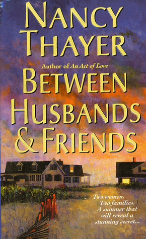 Between Husbands and Friends by Nancy Thayer