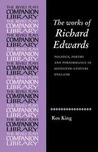 The Works of Richard Edwards: Politics, Poetry and Performance in Sixteenth Century England