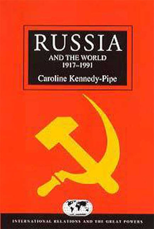 Russia and the World 1917-1991 by Caroline Kennedy-Pipe