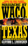 Massacre at Waco, Texas: The Shocking True Story of Cult Leader David Koresh and the Branch Davidians