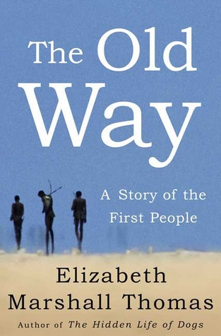 The Old Way by Elizabeth Marshall Thomas