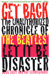"""Get Back: The Unauthorized Chronicle of the Beatles' """"Let It Be"""" Disaster"""