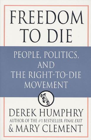 Freedom to Die: People, Politics and the Right-to-die Movement