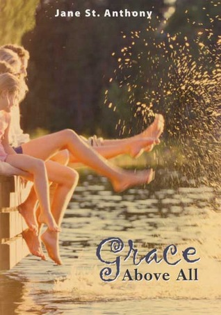 Grace Above All by Jane St. Anthony