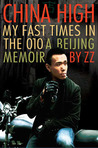 China High: My Fast Times in the 010: A Beijing Memoir