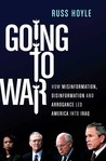 Going to War: How Misinformation, Disinformation, and Arrogance Led America into Iraq