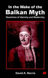 In the Wake of the Balkan Myth: Questions of Identity and Modernity