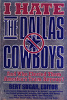 I Hate the Dallas Cowboys: And Who Elected Them America's Team Anyway?