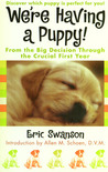 We're Having A Puppy!: From the Big Decision Through the Crucial First Year
