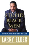 Stupid Black Men: How To Play The Race Card-And Lose