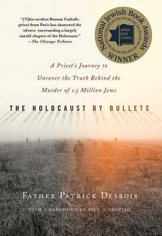 The Holocaust by Bullets by Patrick Desbois