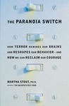 The Paranoia Switch: How Terror Rewires Our Brains and Reshapes Our Behavior--and How We Can Reclaim Our Courage