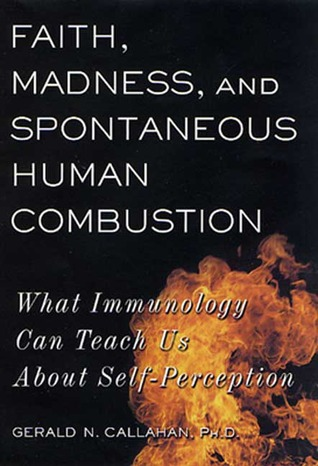 Faith, Madness, and Spontaneous Human Combustion by Gerald N. Callahan