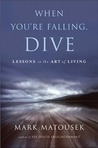 When You're Falling, Dive: Lessons in the Art of Living