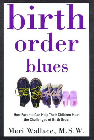 Birth Order Blues: How Parents Can Help their Children Meet the Challenges of their Birth Order