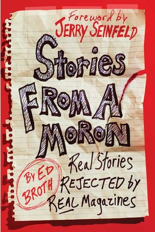 Stories from a Moron: Real Stories Rejected by Real Magazines