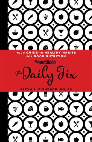 Women's Health Daily Fix: Your Guide to Healthy Habits for Good Nutrition