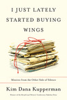 I Just Lately Started Buying Wings: Missives from the Other Side of Silence